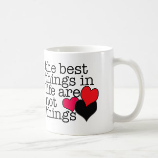 The Best Things in Life Are Not Things Coffee Mug