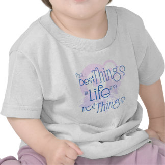 The Best Things in LIfe are NOT Things Shirts