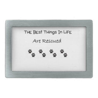 The Best Things In Life Are Rescued Belt Buckle