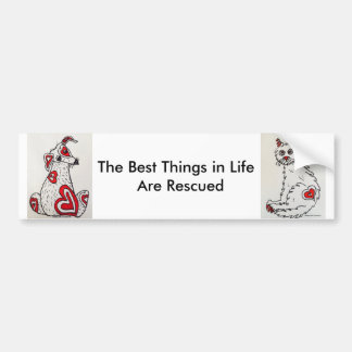 The Best Things In Life Are Rescued Bumper Sticker