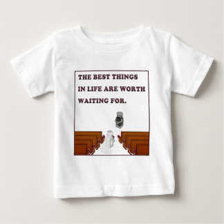 The Best Things in Life Are Worth Waiting For Tee Shirt