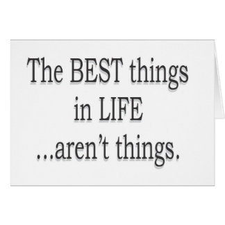 The Best Things in Life Aren't Things Card