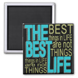 The Best Things in Life aren't Things! Fridge Magnet