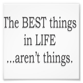 The Best Things in Life Aren't Things Photo Print