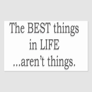 The Best Things in Life Aren't Things Rectangular Sticker