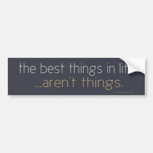 The Best Things in Life Bumper Stickers