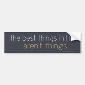 The Best Things in Life Car Bumper Sticker