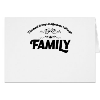 the best things in life is Family Card