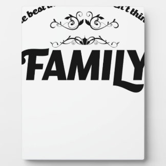 the best things in life is Family Plaque