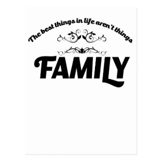 the best things in life is Family Postcard