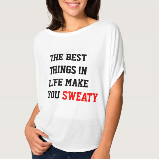 The Best Things In Life Make You Sweaty T-Shirt