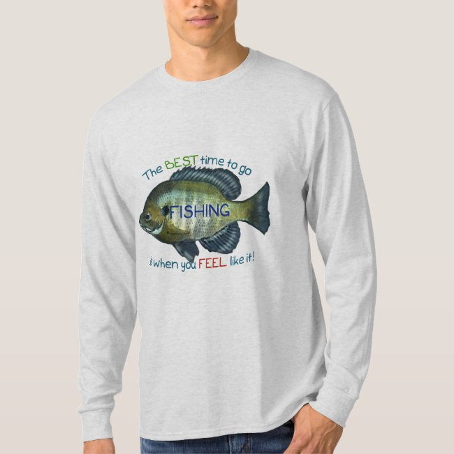 The Best Time To Go Fishing | Bluegill Fish T-Shirt