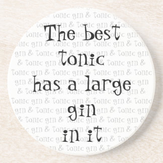 The best tonic has a large gin in it drink coaster