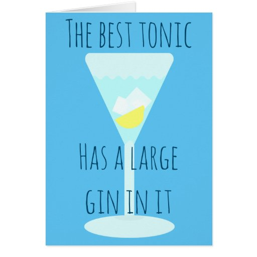 The best tonic has a large gin - your words inside card