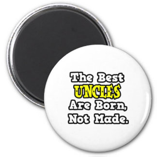 The Best Uncles Are Born, Not Made Fridge Magnets