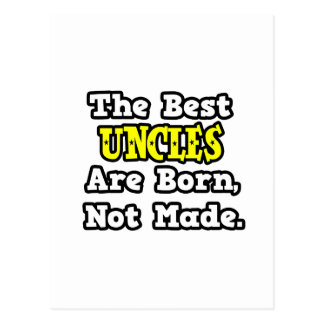 The Best Uncles Are Born, Not Made Postcard