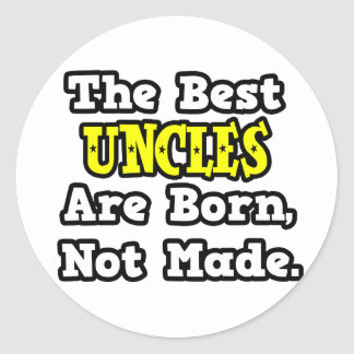 The Best Uncles Are Born, Not Made Round Stickers