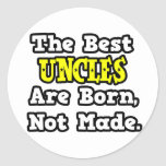 The Best Uncles Are Born, Not Made Classic Round Sticker