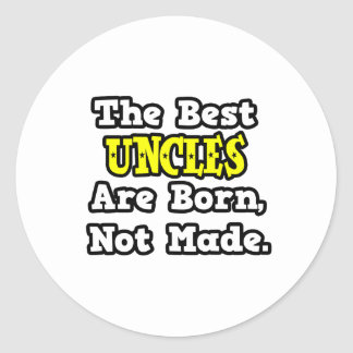 The Best Uncles Are Born, Not Made Sticker