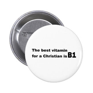 The best vitamin for a christian is b1 pinback button