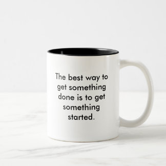 The best way to get something done is to get so... Two-Tone coffee mug
