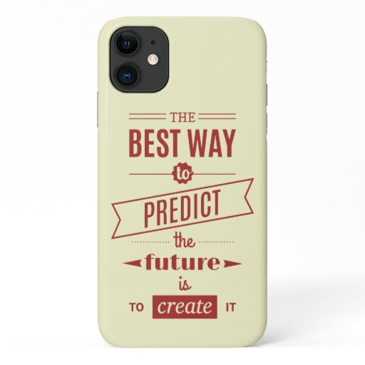 The Best Way to Predict the Future is to Create It iPhone 11 Case