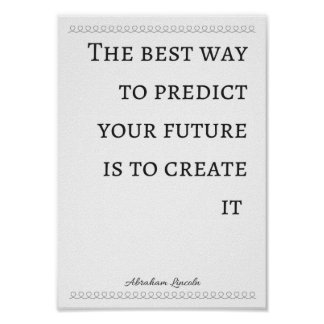 The best way to predict your future is to create i poster