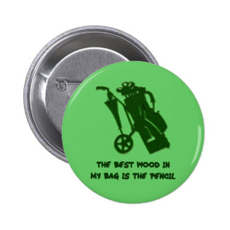 THE BEST WOOD IN MY BAG PINBACK BUTTON