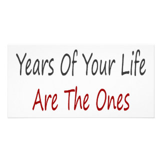 The Best Years Of Your Life Are The Ones You Are A Customized Photo Card