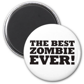 The Best Zombie Ever 2 Inch Round Magnet