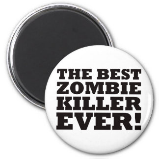 The Best Zombie Killer Ever 2 Inch Round Magnet