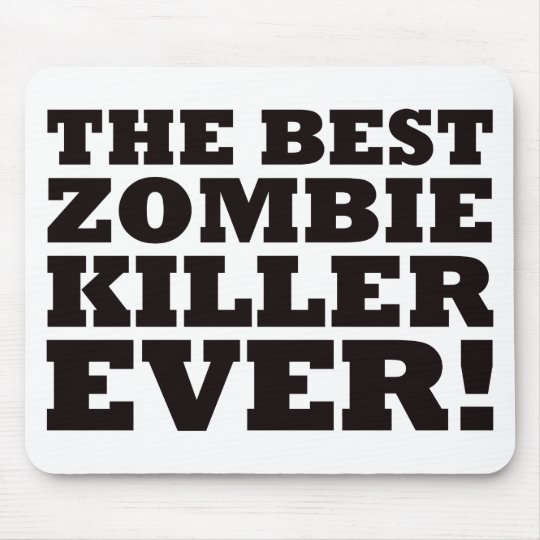 The Best Zombie Killer Ever Mouse Pad