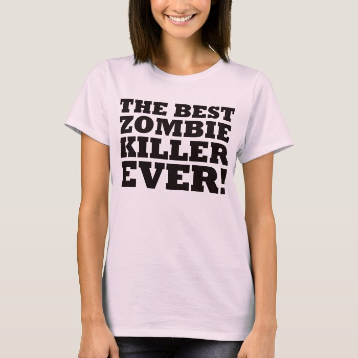 The Best Zombie Killer Ever T-Shirt