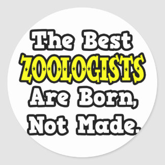 The Best Zoologists Are Born, Not Made Classic Round Sticker