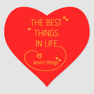 The better things of the The life best things in Heart Sticker