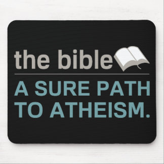 The Bible: A sure path to Atheism Mouse Pad