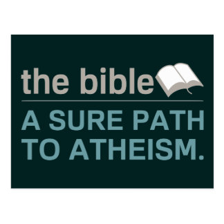The Bible: A sure path to Atheism Postcard