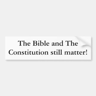 The Bible and The Constitution still matter! Car Bumper Sticker