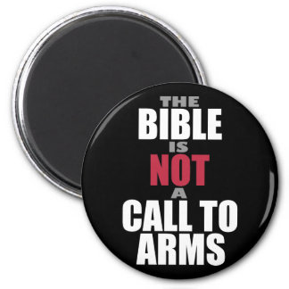 The Bible is Not a Call to Arms 2 Inch Round Magnet