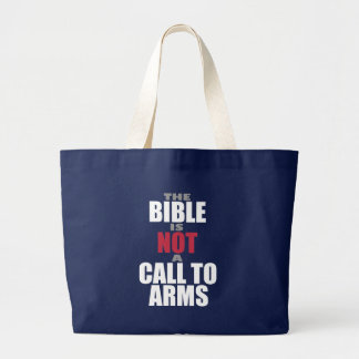 The Bible is Not a Call to Arms Large Tote Bag
