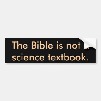 The Bible is not a science textbook. Bumper Sticker