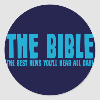 The Bible: the best news you'll hear all day Classic Round Sticker
