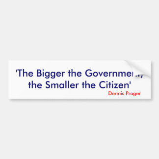 The Bigger the Government, the Smaller the Citizen Bumper Sticker