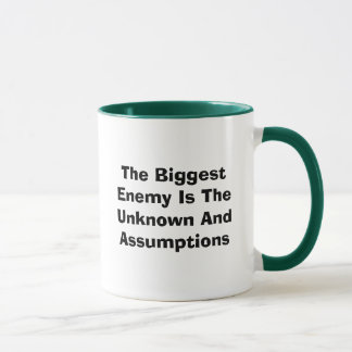 The Biggest Enemy Is The Unknown And Assumptions Mug