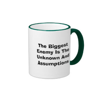 The Biggest Enemy Is The Unknown And Assumptions Ringer Coffee Mug