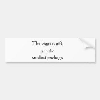 The biggest gift -bumper sticker