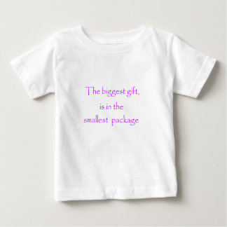 The biggest gift is in the smallest package baby T-Shirt