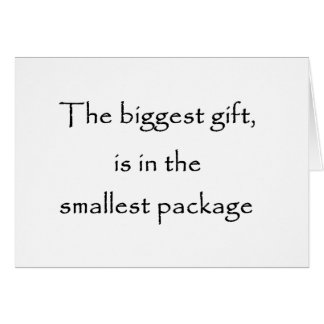 The biggest gift is in the smallest package-cards greeting card
