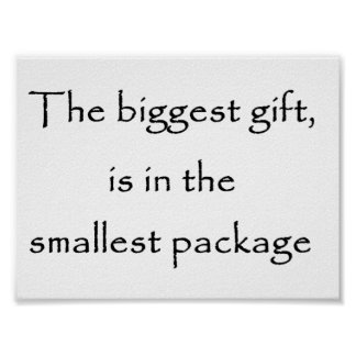 The biggest gift is in the smallest package-poster poster