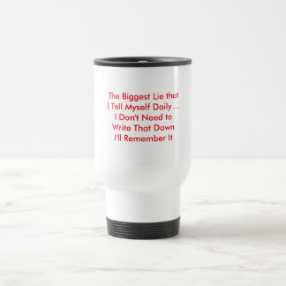 The Biggest Lie that I Tell Myself Daily 15 Oz Stainless Steel Travel Mug